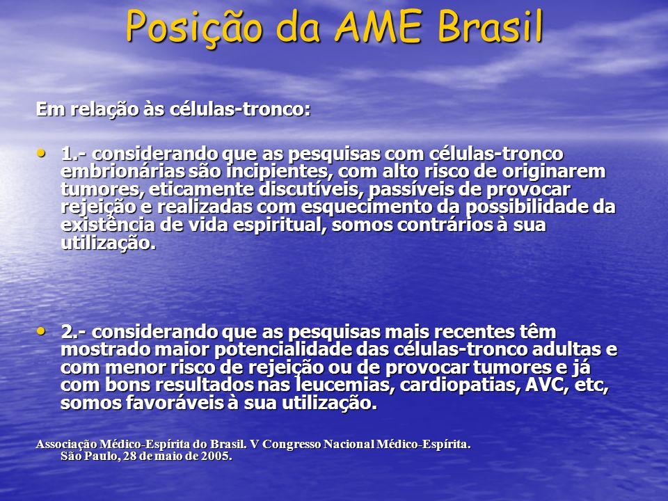 Posição da AME Brasil Em relação às células-tronco: 1.- considerando que as pesquisas com células-tronco embrionárias são incipientes, com alto risco