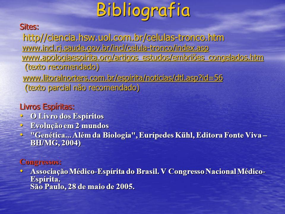 Bibliografia Sites: http//ciencia.hsw.uol.com.br/celulas-tronco.htm http//ciencia.hsw.uol.com.br/celulas-tronco.htm www.incl.rj.saude.gov.br/incl/celu
