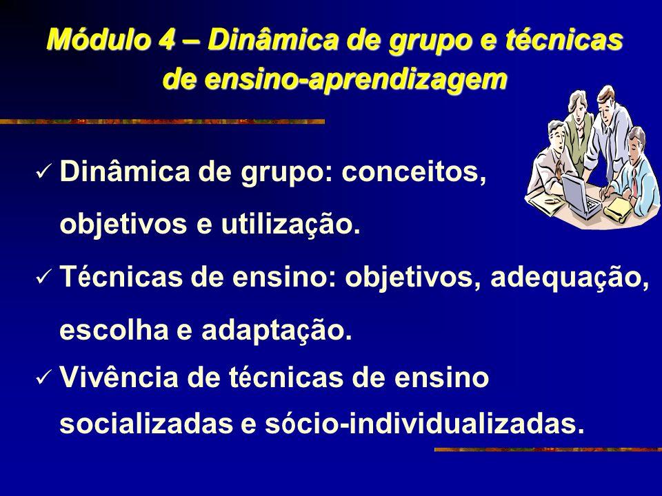 Dinâmica de grupo: conceitos, objetivos e utiliza ç ão. T é cnicas de ensino: objetivos, adequa ç ão, escolha e adapta ç ão. Vivência de t é cnicas de