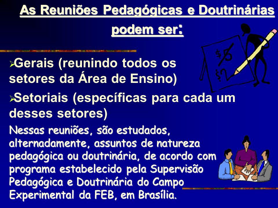 As Reuniões Pedagógicas e Doutrinárias podem ser : Gerais (reunindo todos os setores da Área de Ensino) Setoriais (específicas para cada um desses set