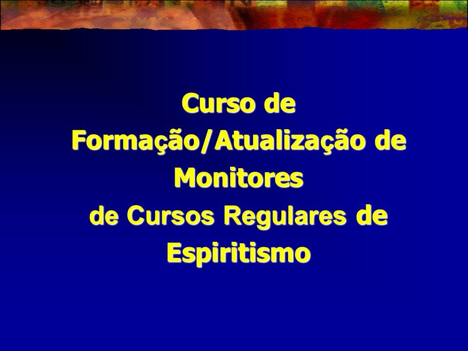 Curso de Forma ç ão/Atualiza ç ão de Monitores de Cursos Regulares de Espiritismo