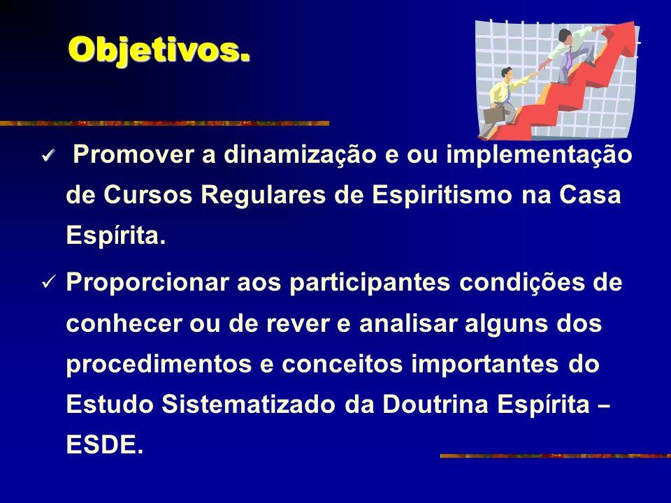 Promover a dinamiza ç ão e ou implementa ç ão de Cursos Regulares de Espiritismo na Casa Esp í rita. Proporcionar aos participantes condi ç ões de con