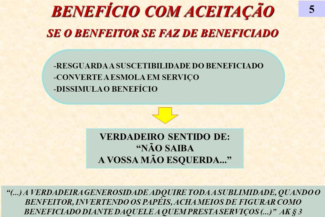 BENEFÍCIO COM ACEITAÇÃO SE O BENFEITOR SE FAZ DE BENEFICIADO -RESGUARDA A SUSCETIBILIDADE DO BENEFICIADO -CONVERTE A ESMOLA EM SERVIÇO -DISSIMULA O BE