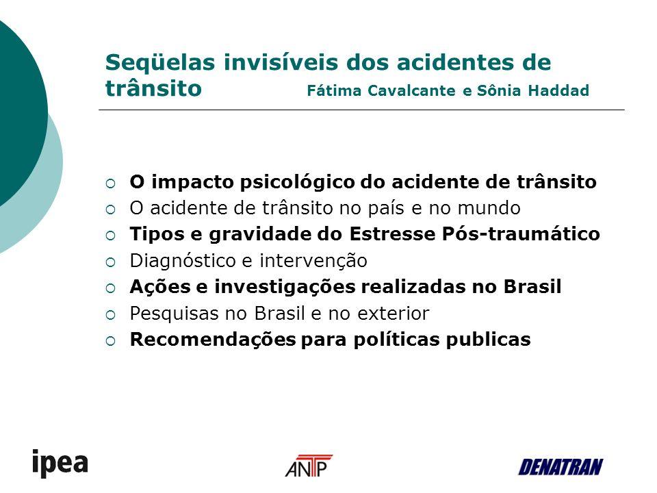 Seqüelas invisíveis dos acidentes de trânsito Fátima Cavalcante e Sônia Haddad O impacto psicológico do acidente de trânsito O acidente de trânsito no