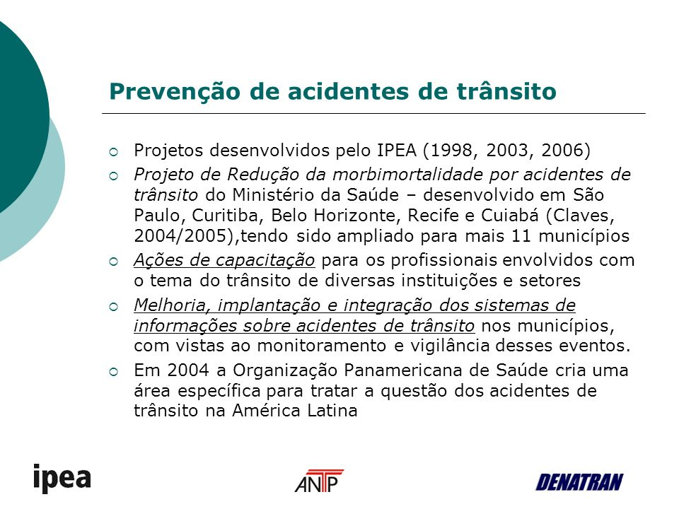 Prevenção de acidentes de trânsito Projetos desenvolvidos pelo IPEA (1998, 2003, 2006) Projeto de Redução da morbimortalidade por acidentes de trânsit