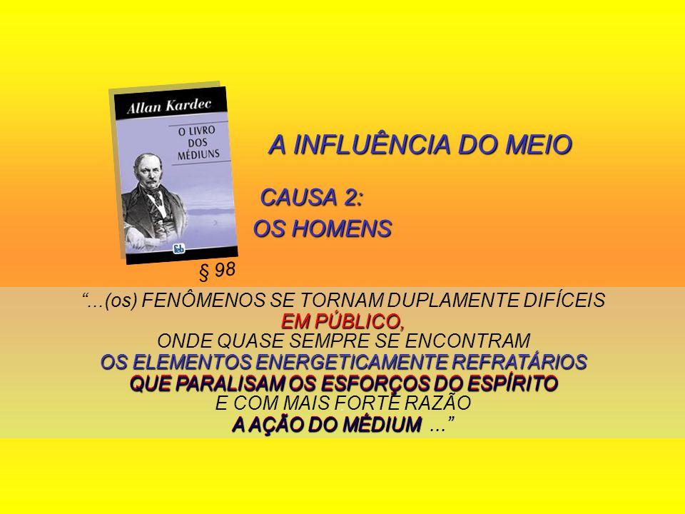 A INFLUÊNCIA DO MEIO CAUSA 2: OS HOMENS CAUSA 2: OS HOMENS...(os) FENÔMENOS SE TORNAM DUPLAMENTE DIFÍCEIS EM PÚBLICO, ONDE QUASE SEMPRE SE ENCONTRAM O