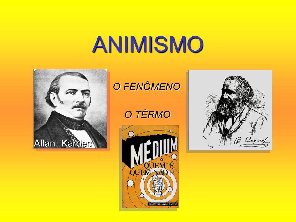 ANIMISMO O FENÔMENO O TÊRMO Allan Kardec