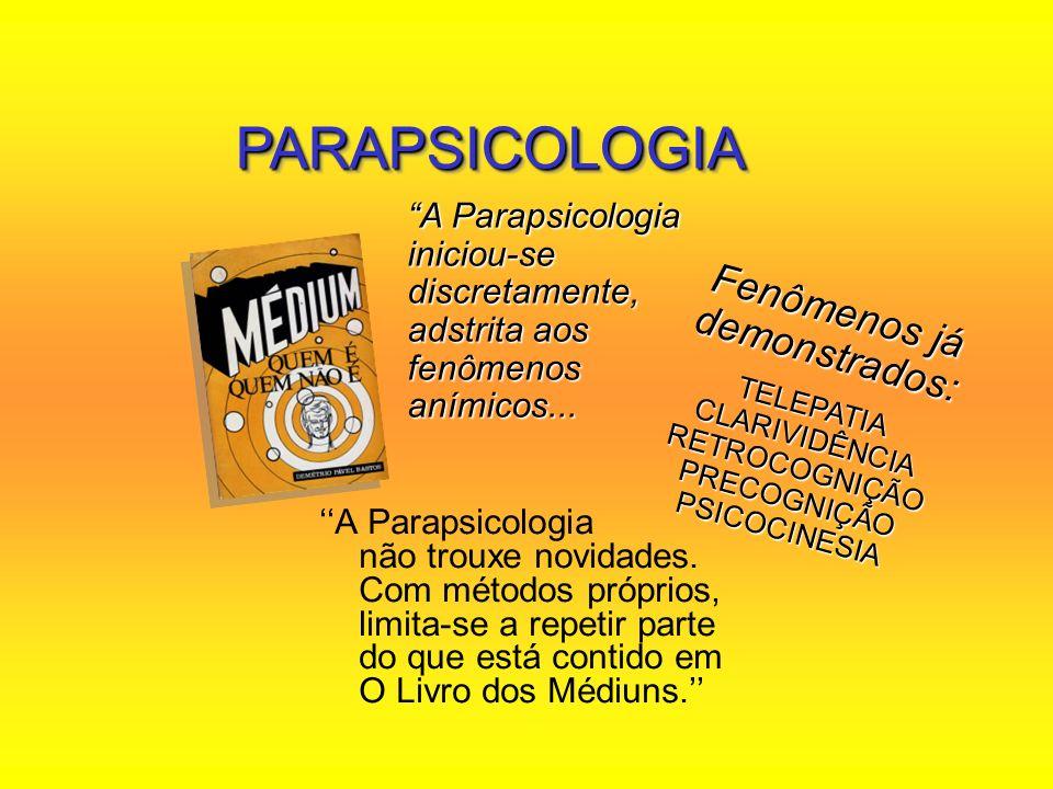PARAPSICOLOGIAPARAPSICOLOGIA A Parapsicologia iniciou-se discretamente, adstrita aos fenômenos anímicos... F e n ô m e n o s j á d e m o n s t r a d o