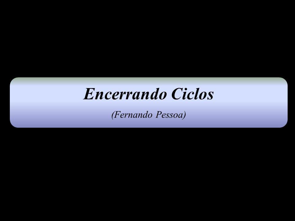 Encerrando Ciclos (Fernando Pessoa)