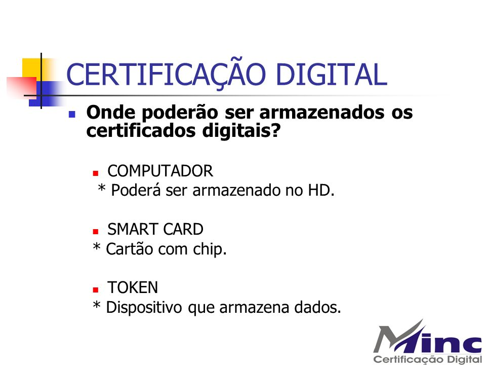 CERTIFICAÇÃO DIGITAL Onde poderão ser armazenados os certificados digitais? COMPUTADOR * Poderá ser armazenado no HD. SMART CARD * Cartão com chip. TO