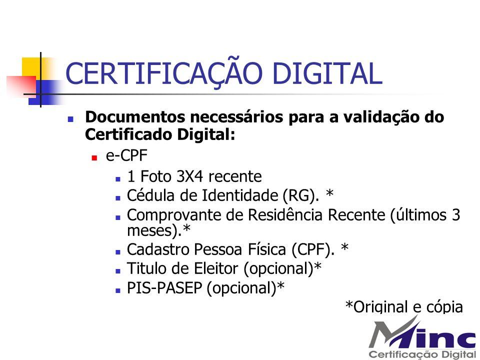 CERTIFICAÇÃO DIGITAL Documentos necessários para a validação do Certificado Digital: e-CPF 1 Foto 3X4 recente Cédula de Identidade (RG). * Comprovante