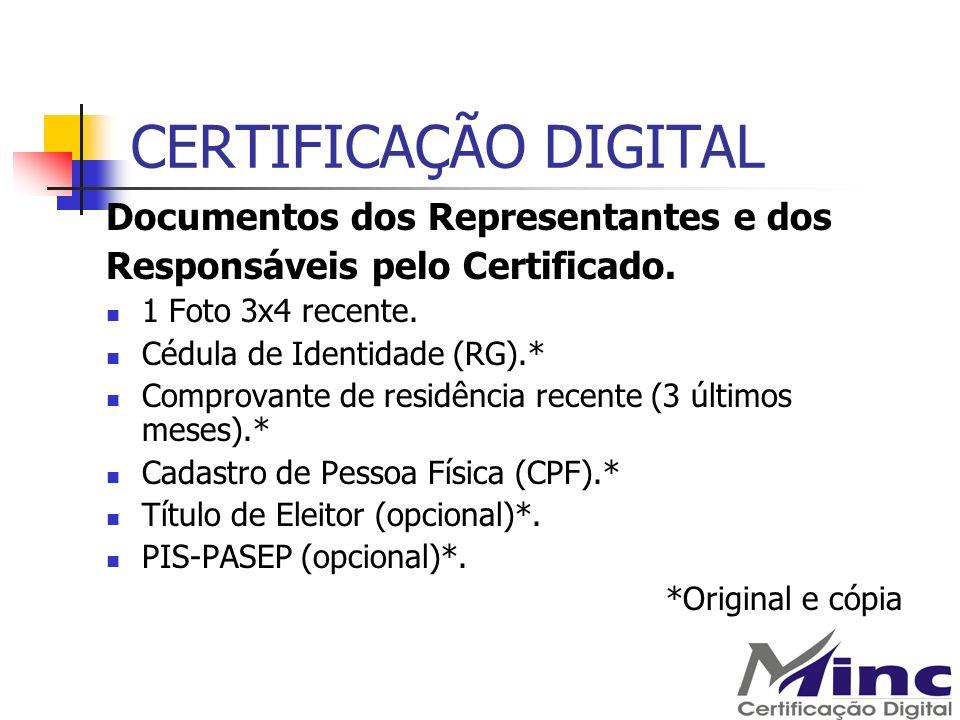 CERTIFICAÇÃO DIGITAL Documentos dos Representantes e dos Responsáveis pelo Certificado. 1 Foto 3x4 recente. Cédula de Identidade (RG).* Comprovante de