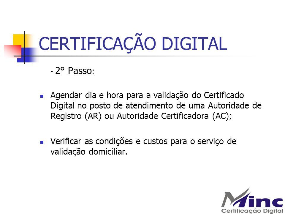 CERTIFICAÇÃO DIGITAL - 2° Passo : Agendar dia e hora para a validação do Certificado Digital no posto de atendimento de uma Autoridade de Registro (AR