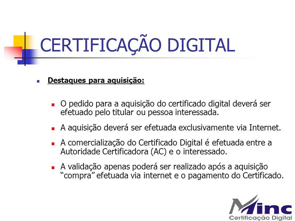 CERTIFICAÇÃO DIGITAL Destaques para aquisição: O pedido para a aquisição do certificado digital deverá ser efetuado pelo titular ou pessoa interessada
