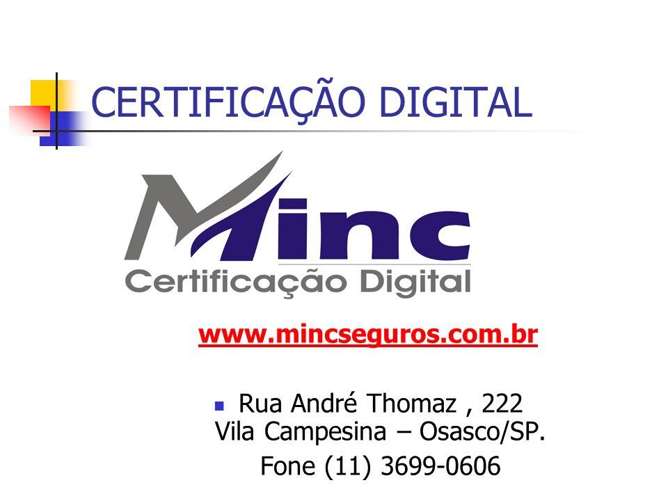 CERTIFICAÇÃO DIGITAL www.mincseguros.com.br Rua André Thomaz, 222 Vila Campesina – Osasco/SP. Fone (11) 3699-0606