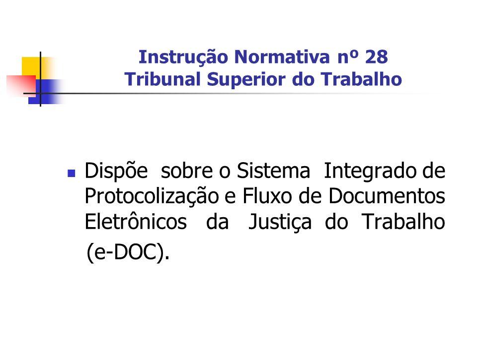Instrução Normativa nº 28 Tribunal Superior do Trabalho Dispõe sobre o Sistema Integrado de Protocolização e Fluxo de Documentos Eletrônicos da Justiç