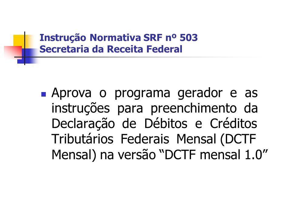 Instrução Normativa SRF nº 503 Secretaria da Receita Federal Aprova o programa gerador e as instruções para preenchimento da Declaração de Débitos e C