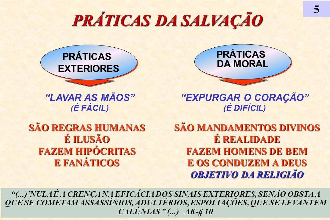 PRÁTICAS DA MORAL PRÁTICAS DA MORAL LAVAR AS MÃOS (É FÁCIL) PRÁTICAS EXTERIORES PRÁTICAS EXTERIORES PRÁTICAS DA SALVAÇÃO 5 EXPURGAR O CORAÇÃO (É DIFÍC