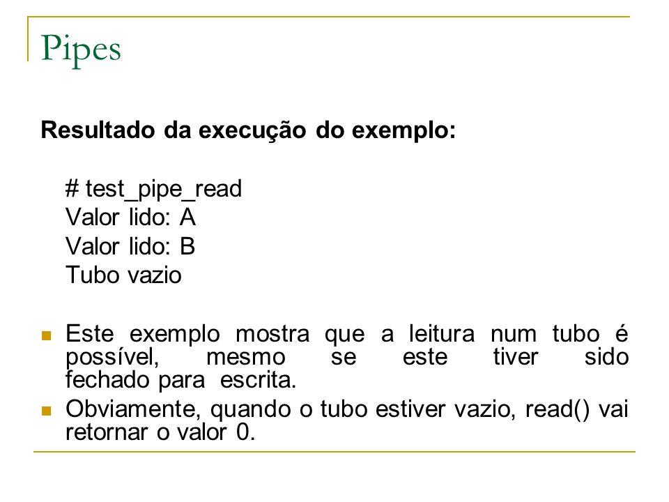 Pipes Resultado da execução do exemplo: # test_pipe_read Valor lido: A Valor lido: B Tubo vazio Este exemplo mostra que a leitura num tubo é possível,