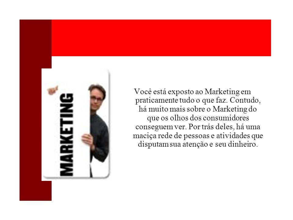 Você está exposto ao Marketing em praticamente tudo o que faz. Contudo, há muito mais sobre o Marketing do que os olhos dos consumidores conseguem ver