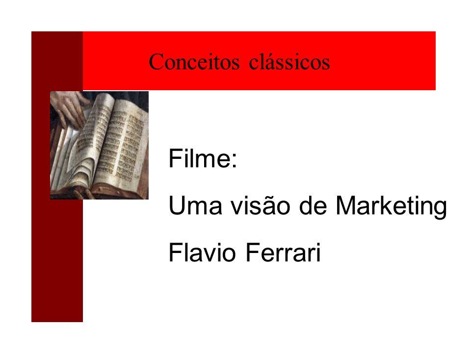 Conceitos clássicos Filme: Uma visão de Marketing Flavio Ferrari