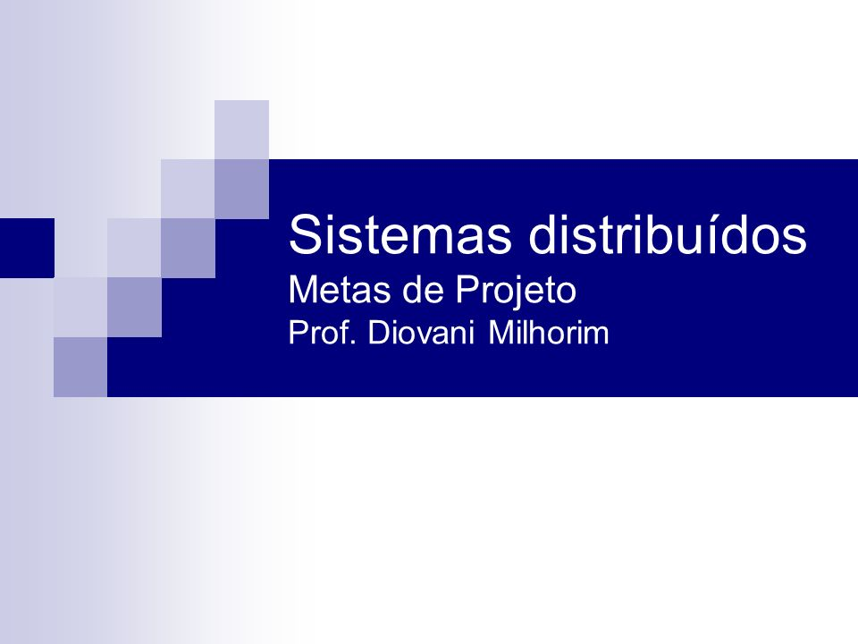Sistemas distribuídos Metas de Projeto Prof. Diovani Milhorim