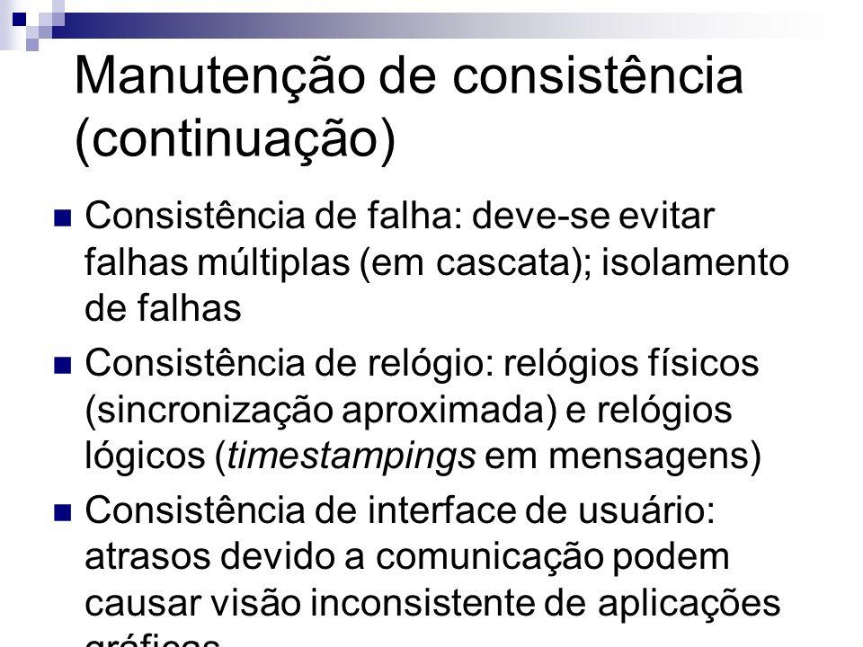 Manutenção de consistência (continuação) Consistência de falha: deve-se evitar falhas múltiplas (em cascata); isolamento de falhas Consistência de rel
