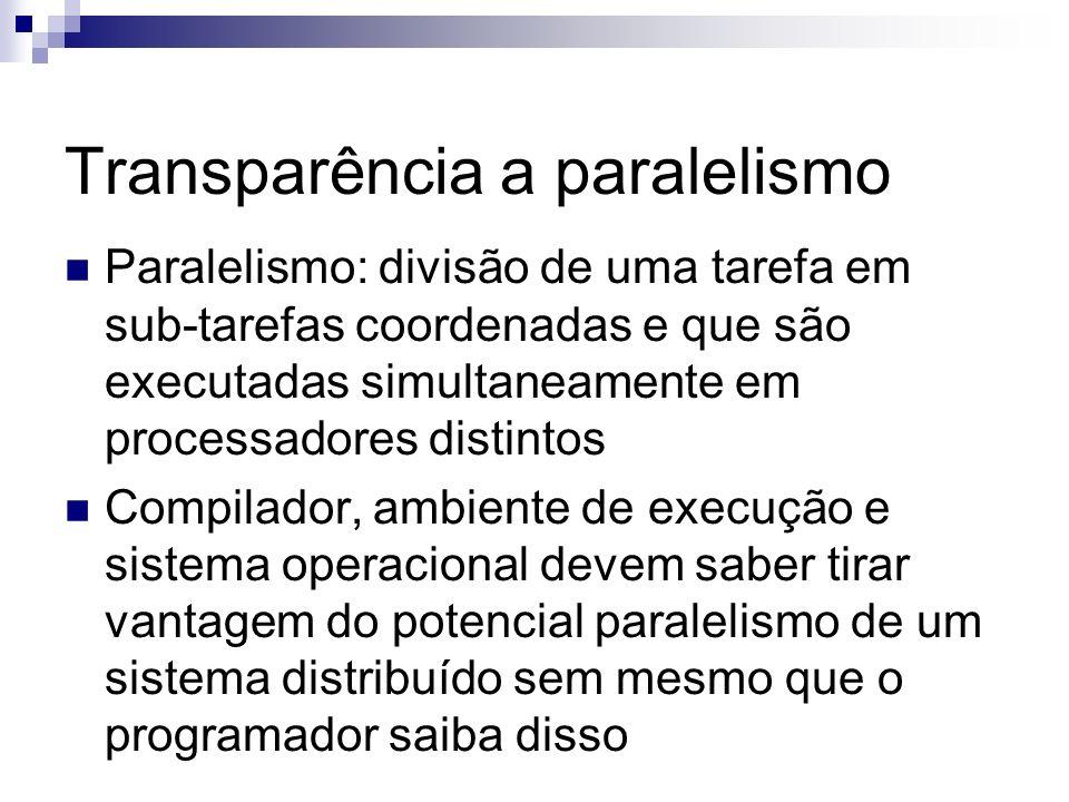 Transparência a paralelismo Paralelismo: divisão de uma tarefa em sub-tarefas coordenadas e que são executadas simultaneamente em processadores distin