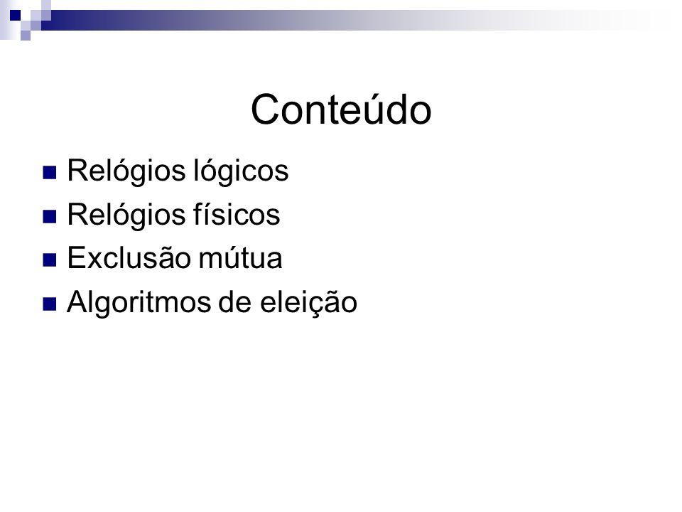 Eventos e relógios A ordem de eventos que ocorrem em processos distintos pode ser crítica em uma aplicação distribuída (ex: make, protocolo de consistência de réplicas).