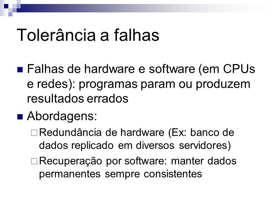 Tolerância a falhas Falhas de hardware e software (em CPUs e redes): programas param ou produzem resultados errados Abordagens: Redundância de hardwar