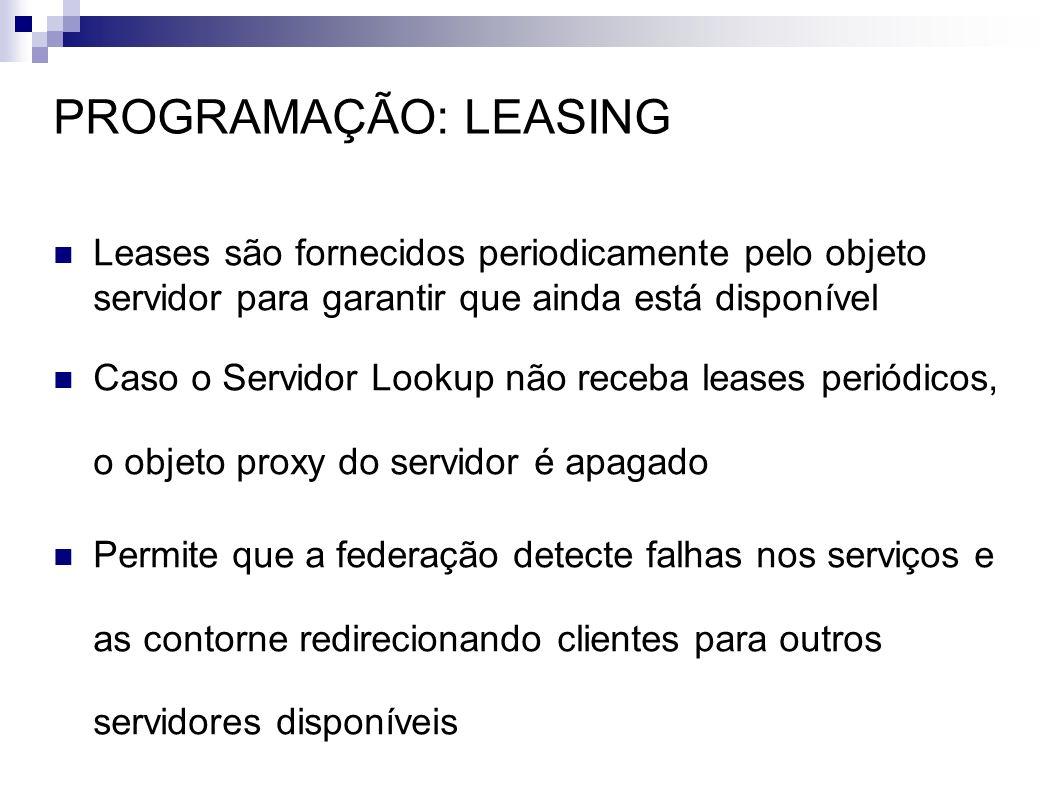 PROGRAMAÇÃO: LEASING Leases são fornecidos periodicamente pelo objeto servidor para garantir que ainda está disponível Caso o Servidor Lookup não rece