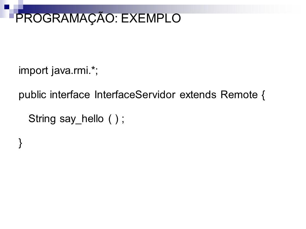 PROGRAMAÇÃO: EXEMPLO public class Servidor extends UnicastRemoteObject implements InterfaceServidor, ServiceIDListener, Serializable { public Servidor() throws RemoteException { super ( ); } public String say_hello ( ) { return Hello World!!! ; } public void serviceIDNotify ( ServiceID serviceid ) { System.out.println ( ID do Serviço: + serviceid ); } public static void main (String [ ] args) { Servidor ss; LookupLocator lookup; Entry [ ] aeAttributes; JoinManager joinmanager; ServiceRegistrar registrar; try { System.setSecurityManager ( new RMISecurityManager ( ) ); aeAttributes = new Entry[1]; aeAttributes[0] = new Name( Servidor ); ss = new Servidor ( ); joinmanager = new JoinManager (ss, aeAttributes, ss, null, new LeaseRenewalManager ( ) ); lookup = new LookupLocator ( jini:// + args[0] ); registrar = lookup.getRegistrar ( ); try { Thread.sleep ( 2000 ); } catch ( Exception e ) { } } catch ( Exception e ) { } }