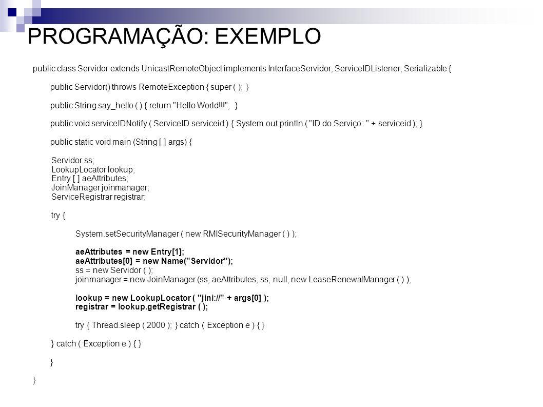 PROGRAMAÇÃO: EXEMPLO public class Servidor extends UnicastRemoteObject implements InterfaceServidor, ServiceIDListener, Serializable { public Servidor