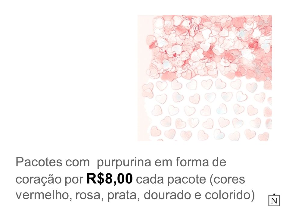 Pacotes com purpurina em forma de coração por R$8,00 cada pacote (cores vermelho, rosa, prata, dourado e colorido)