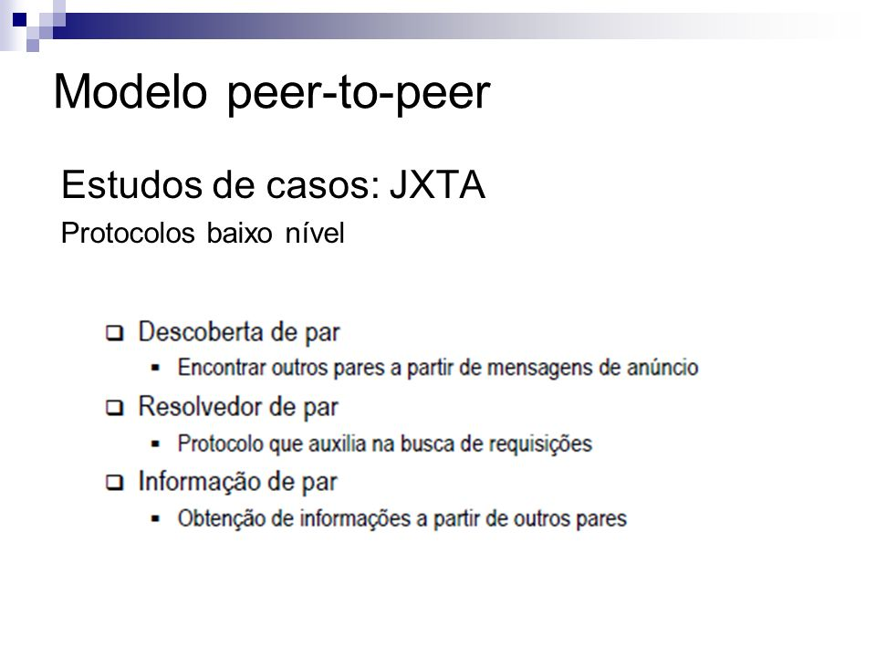 Modelo peer-to-peer Estudos de casos: JXTA Protocolos baixo nível