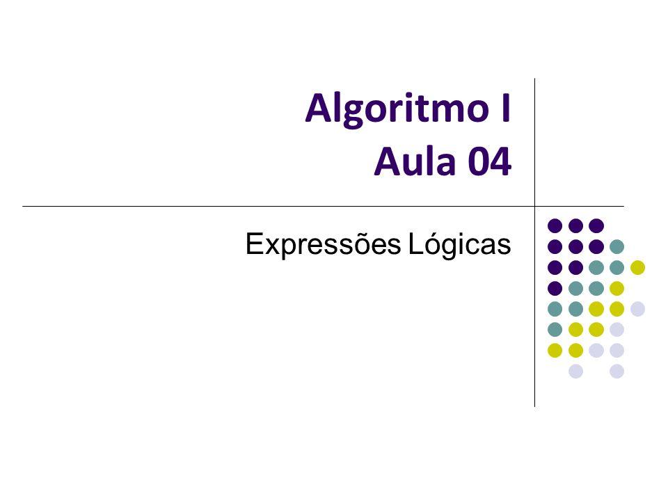 Algoritmo I Aula 04 Expressões Lógicas