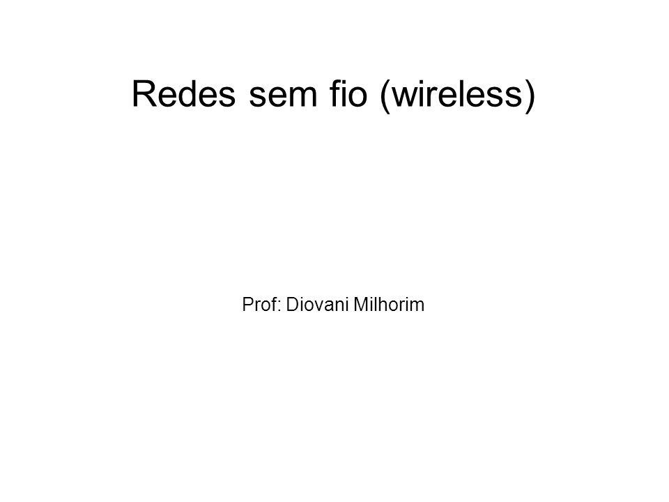 Redes sem fio (wireless) Prof: Diovani Milhorim