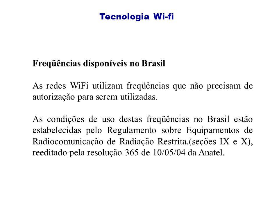 Tecnologia Wi-fi Freqüências disponíveis no Brasil As redes WiFi utilizam freqüências que não precisam de autorização para serem utilizadas.