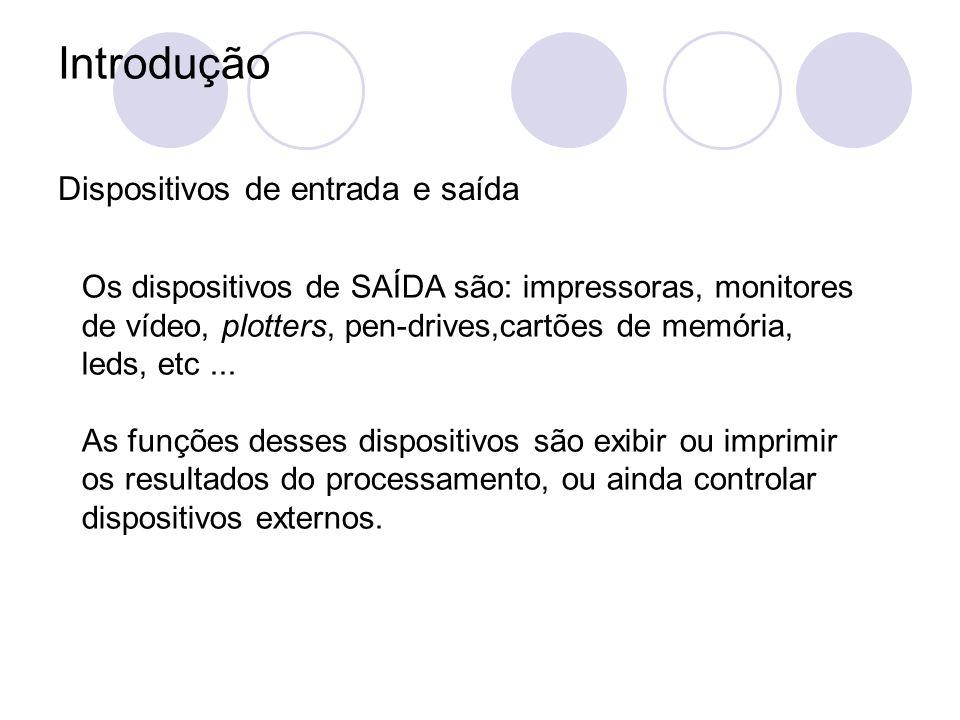 Introdução Dispositivos de entrada e saída Os dispositivos de SAÍDA são: impressoras, monitores de vídeo, plotters, pen-drives,cartões de memória, leds, etc...