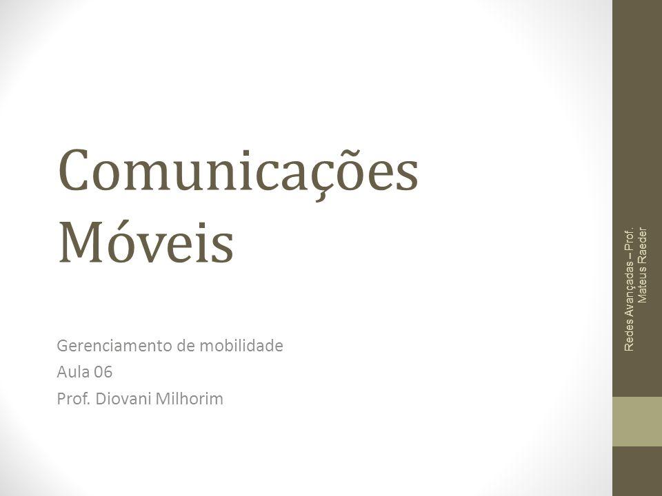 Comunicações Móveis Gerenciamento de mobilidade Aula 06 Prof. Diovani Milhorim Redes Avançadas – Prof. Mateus Raeder