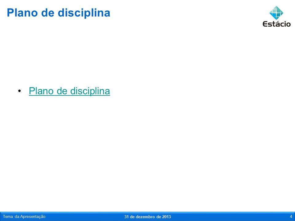 Plano de disciplina 31 de dezembro de 2013 Tema da Apresentação4