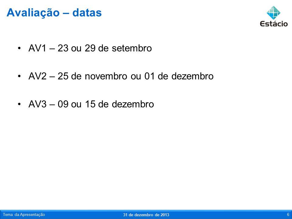 AV1 – 23 ou 29 de setembro AV2 – 25 de novembro ou 01 de dezembro AV3 – 09 ou 15 de dezembro Avaliação – datas 31 de dezembro de 2013 Tema da Apresent