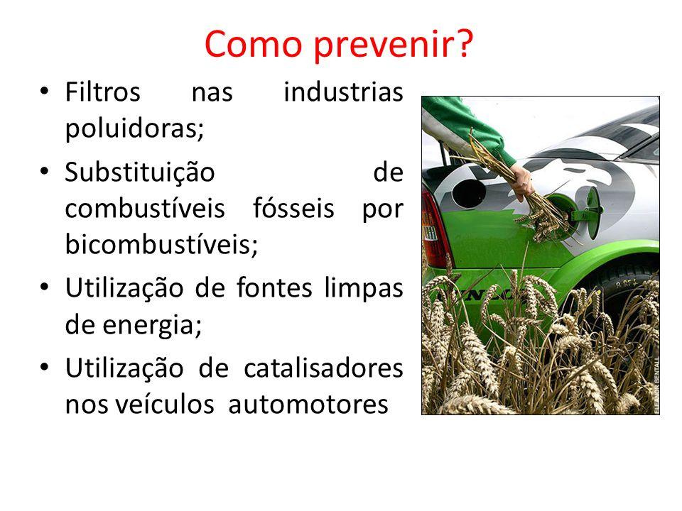 Filtros nas industrias poluidoras; Substituição de combustíveis fósseis por bicombustíveis; Utilização de fontes limpas de energia; Utilização de cata