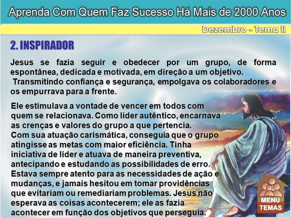 Jesus se fazia seguir e obedecer por um grupo, de forma espontânea, dedicada e motivada, em direção a um objetivo. Transmitindo confiança e segurança,