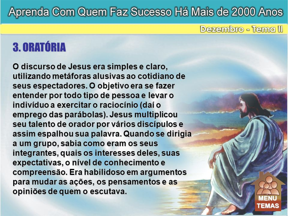 O discurso de Jesus era simples e claro, utilizando metáforas alusivas ao cotidiano de seus espectadores. O objetivo era se fazer entender por todo ti