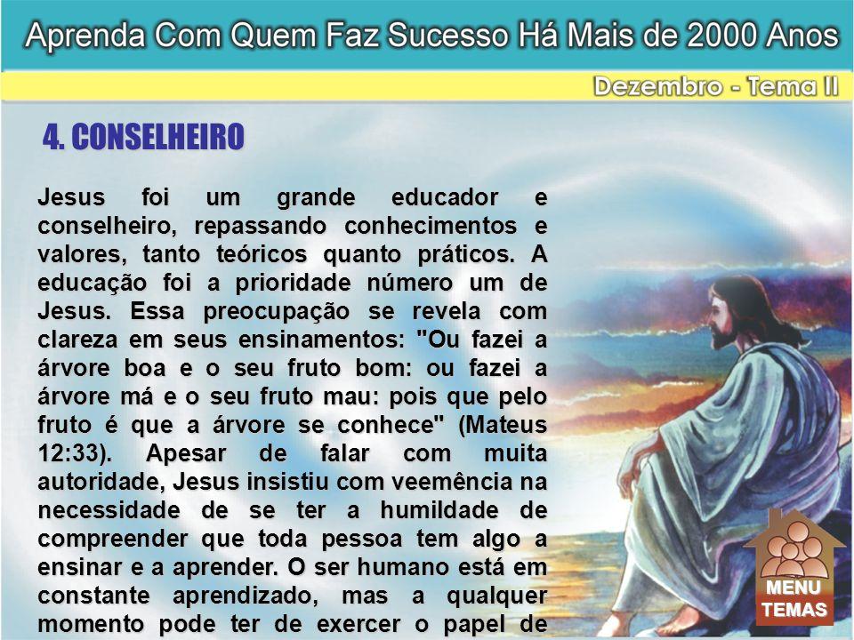 Jesus foi um grande educador e conselheiro, repassando conhecimentos e valores, tanto teóricos quanto práticos. A educação foi a prioridade número um
