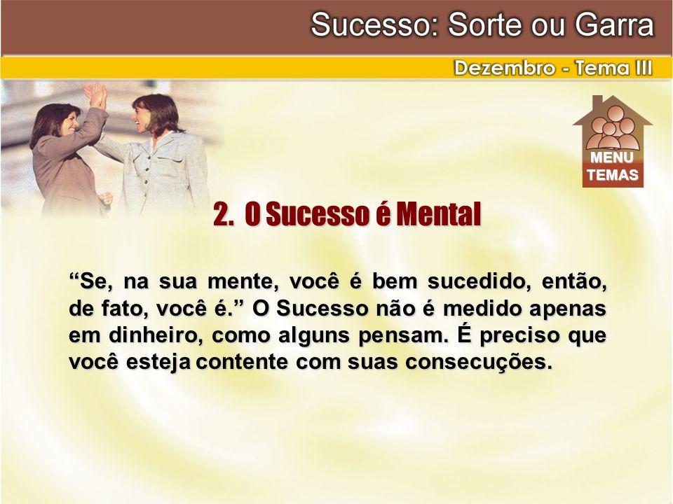 Se, na sua mente, você é bem sucedido, então, de fato, você é. O Sucesso não é medido apenas em dinheiro, como alguns pensam. É preciso que você estej