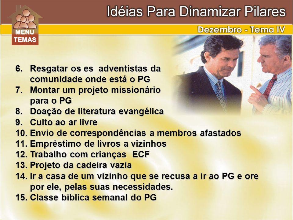 6.Resgatar os es adventistas da comunidade onde está o PG 7.Montar um projeto missionário para o PG 8.Doação de literatura evangélica 9.Culto ao ar li