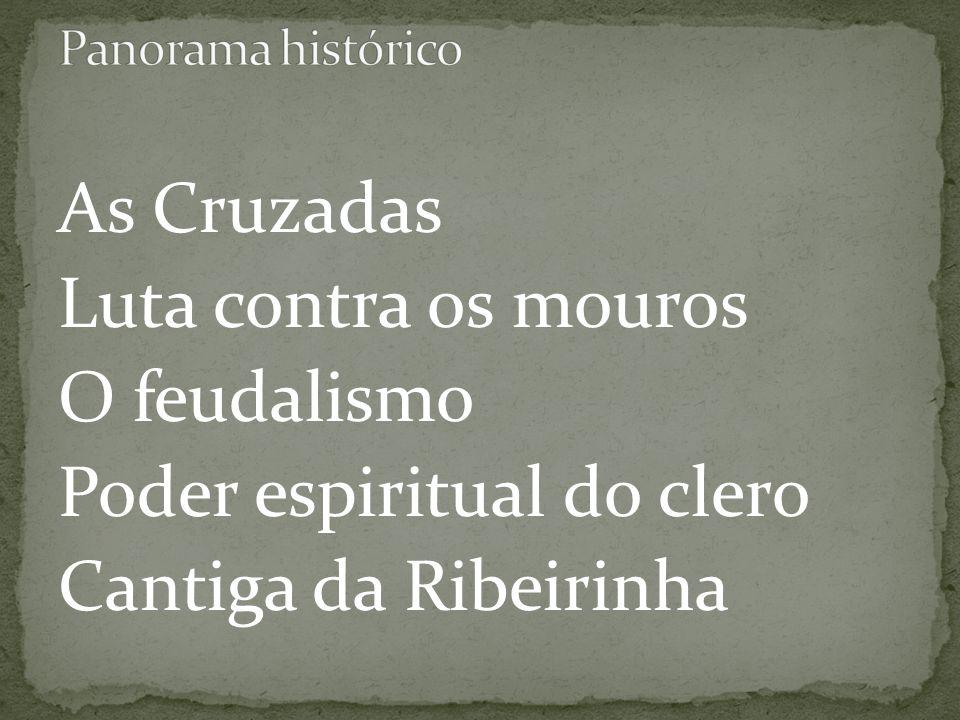 As Cruzadas Luta contra os mouros O feudalismo Poder espiritual do clero Cantiga da Ribeirinha