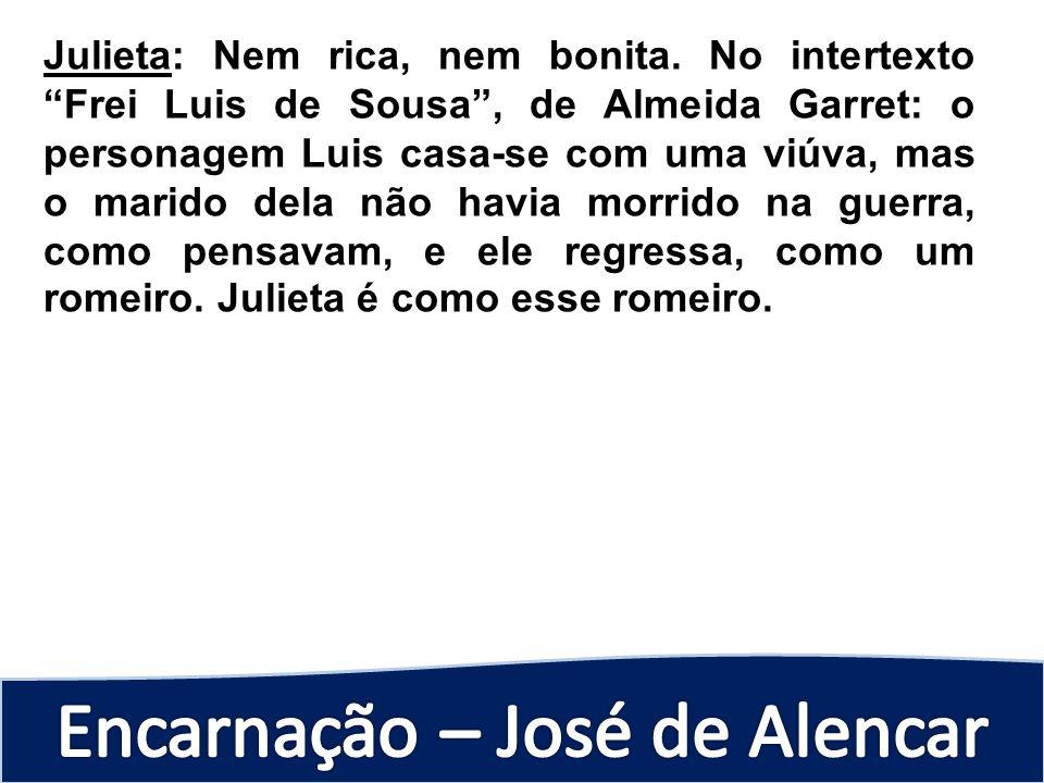 Julieta: Nem rica, nem bonita. No intertexto Frei Luis de Sousa, de Almeida Garret: o personagem Luis casa-se com uma viúva, mas o marido dela não hav